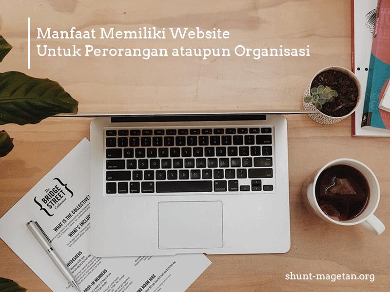 Manfaat Memiliki Website Untuk Perorangan ataupun Organisasi