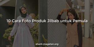 10 Cara Foto Produk Jilbab untuk Pemula