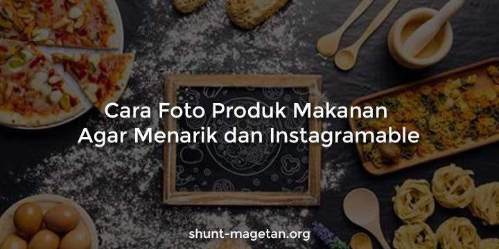 Cara Foto Produk Makanan Agar Menarik dan Instagramable