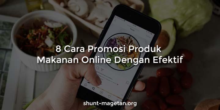 8 Cara Promosi Produk Makanan Online Dengan Efektif
