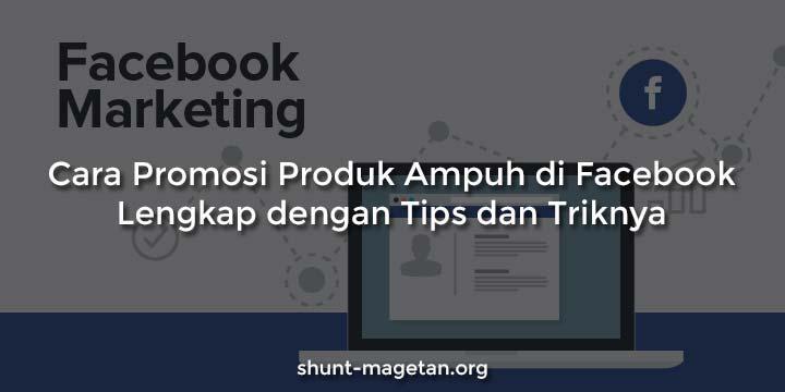 Tips dan Cara Promosi Produk Ampuh di Facebook