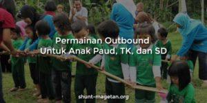 Permainan Outbound Untuk Anak Paud, TK, dan SD